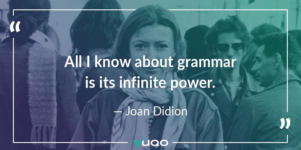 Lo único que sé sobre gramática es su poder infinito. — Joan Didion