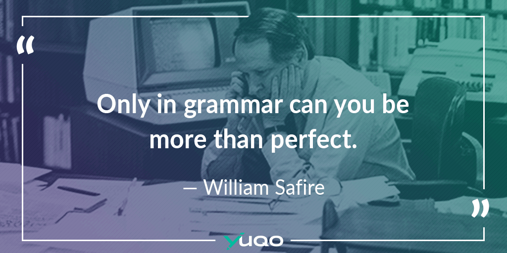 Solo en la gramática es posible ser más que perfecto. — William Safire