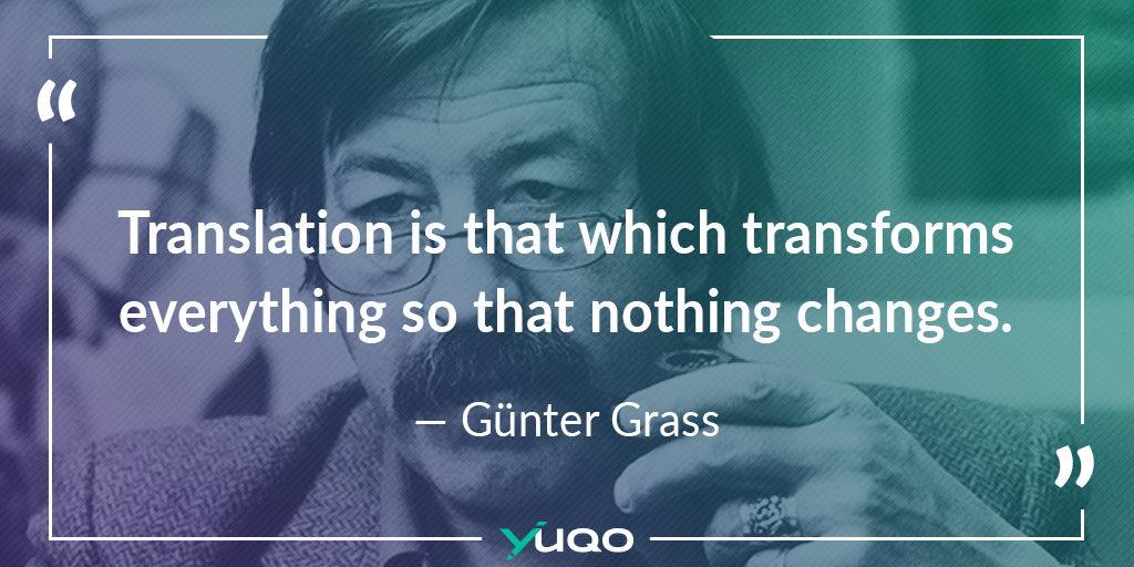 La traducción es aquello que lo transforma todo para que nada cambie. — Günter Grass