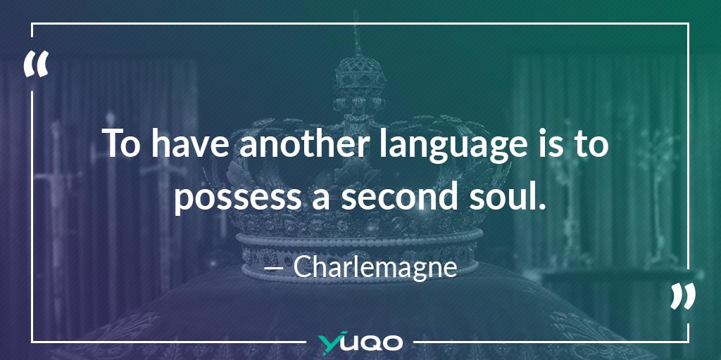 Saber otro idioma es como poseer una segunda alma. — Carlomagno